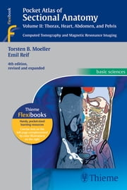 Pocket Atlas of Sectional Anatomy, Volume II: Thorax, Heart, Abdomen and Pelvis - Computed Tomography and Magnetic Resonance Imaging ebook by Torsten Bert Moeller,Emil Reif