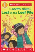 Scholastic Reader Level 1: The Saturday Triplets #1: Lost in the Leaf Pile eBook by Katharine Kenah, Tammie Lyon