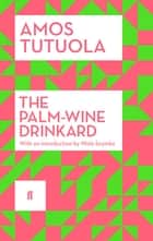 The Palm-Wine Drinkard ebook by Amos Tutuola, Wole Soyinka