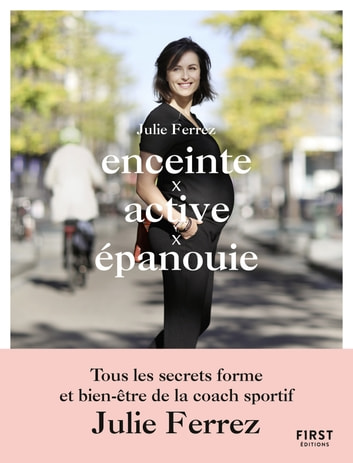 Enceinte, active, épanouie ebook by Julie FERREZ