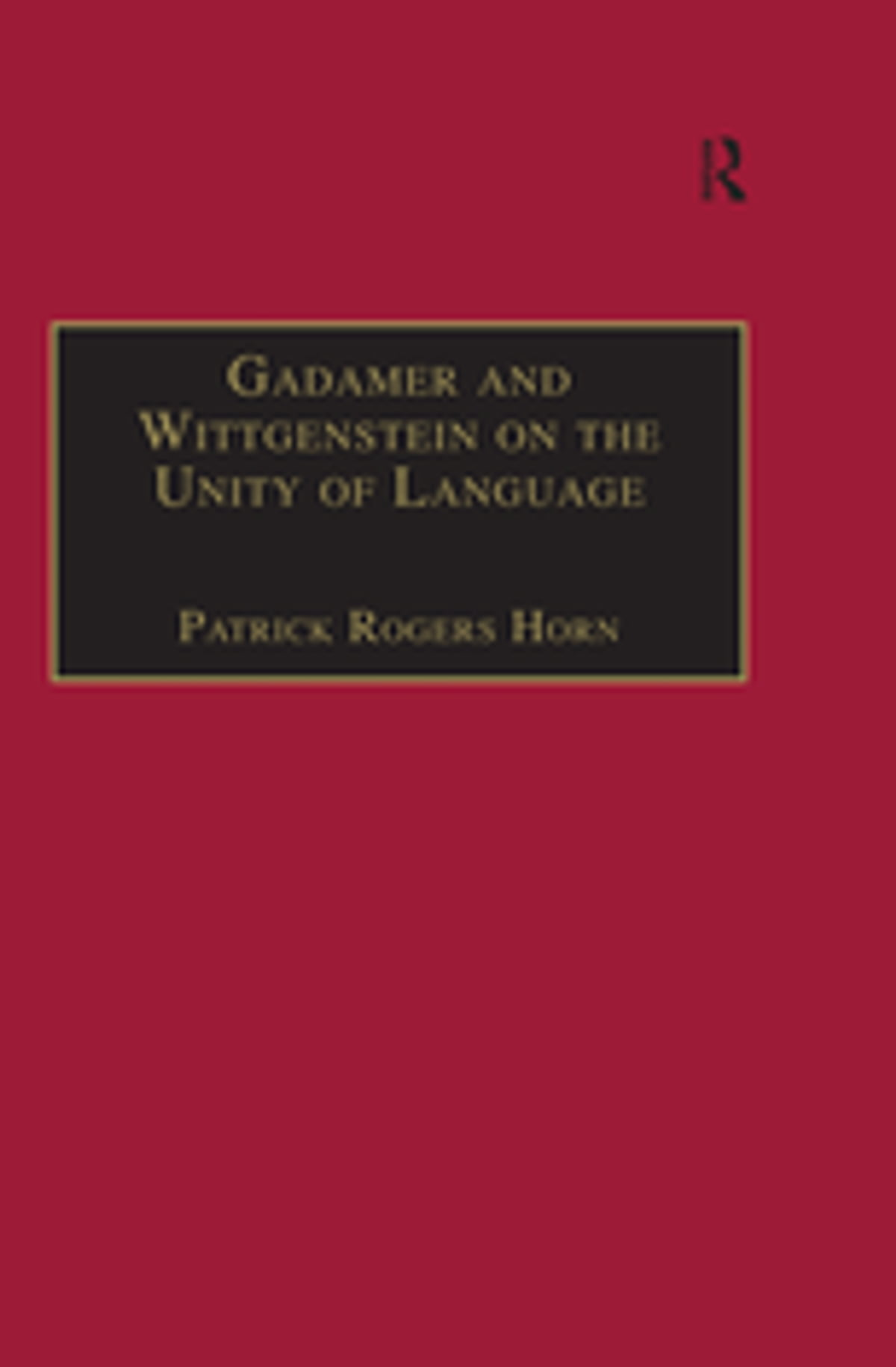 Gadamer and Wittgenstein on the Unity of Language ebook by Patrick Rogers  Horn - Rakuten Kobo