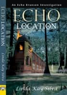Echo Location ebook by Linda Kay Silva