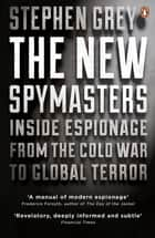 The New Spymasters - Inside Espionage from the Cold War to Global Terror eBook by Stephen Grey