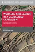 Workers and Labour in a Globalised Capitalism ebook by Dr Maurizio Atzeni