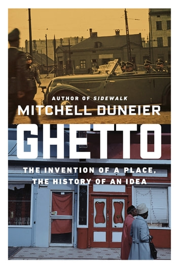 Ghetto ebook by mitchell duneier 9781429942751 rakuten kobo ghetto the invention of a place the history of an idea ebook by mitchell fandeluxe Choice Image