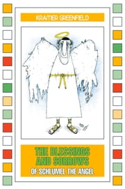 The Blessings and Sorrows of Schlumel The Angel ebook by Kramer Greenfield