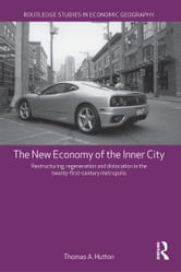 The New Economy of the Inner City - Restructuring, Regeneration and Dislocation in the 21st Century Metropolis ebook by Thomas A. Hutton