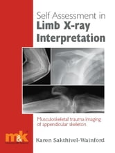Self-assessment in Limb X-ray Interpretation ebook by Karen Sakthivel-Wainford