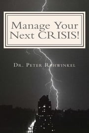 Manage Your Next CRISIS! - A Must for Cities and Industries ebook by Peter Rehwinkel