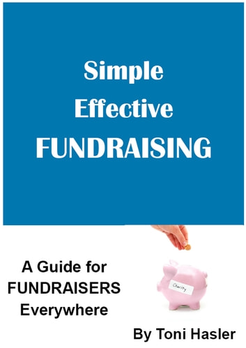 Simple Effective Fundraising : A Fundraising Guide for all Charities ebook by Toni Hasler