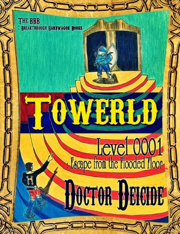 Towerld Level 0001: Escape from the Flooded Floor ebook by Doctor Deicide