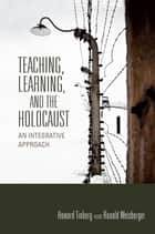 Teaching, Learning, and the Holocaust - An Integrative Approach ebook by Tinberg, Howard, Weisberger,...