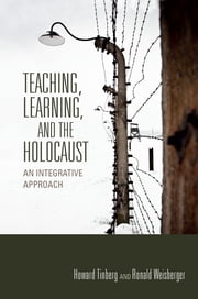 Teaching, Learning, and the Holocaust - An Integrative Approach ebook by Howard Tinberg,Ronald Weisberger