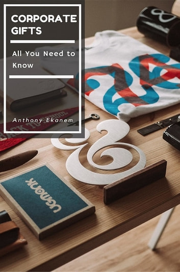 Corporate Gifts - All You Need to Know ebook by Anthony Udo Ekanem