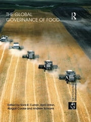 The Global Governance of Food ebook by Sara R. Curran,April Linton,Abigail Cooke,Andrew Schrank