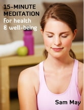 15-Minute Meditation for Health & Wellbeing ebook by Sam May