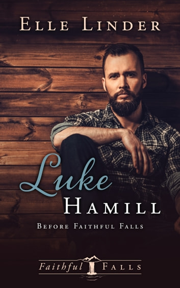 Luke Hamill - Before Faithful Falls-A Short Story ebook by Elle Linder