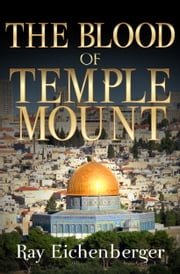 The Blood of Temple Mount ebook by Ray Eichenberger