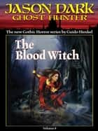 The Blood Witch (Jason Dark: Ghost Hunter: Volume 8) ebook by Guido Henkel