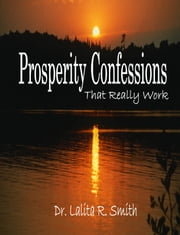 Prosperity Confessions That Really Work ebook by Dr. Lalita Smith