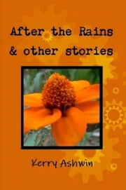 After the Rains & Other Stories ebook by Kerry Ashwin