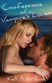 Confessions of a Vampire's Lover ebook by Kelli A. Wilkins