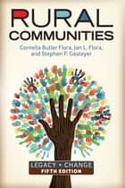 Rural Communities - Legacy + Change ebook by Cornelia Butler Flora, Jan L. Flora, Stephen P. Gasteyer