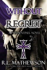 Without Regret: A Pyte/Sentinel Series Novel ebook by R.L. Mathewson