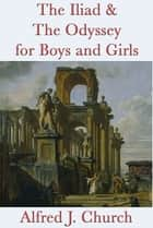 The Iliad & The Odyssey for Boys and Girls ebook by Alfred J. Church