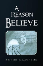 A Reason to Believe ebook by Rushini Jayawardena