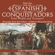 Did the Spanish Conquistadors Find Wealth and Treasure? Biography Book Best Sellers | Children"|180|183|?|en|2|a47b68d363c193a470c877db40cd6d05|False|UNLIKELY|0.37827178835868835