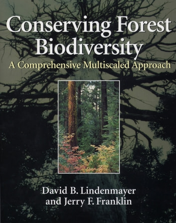 Conserving Forest Biodiversity - A Comprehensive Multiscaled Approach ebook by David B. Lindenmayer,Jerry F. Franklin