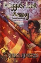 Frigga's Lost Army - An historical fantasy of World War 2 ebook by Juli D. Revezzo