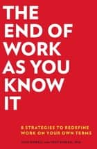 The End of Work as You Know It - 8 Strategies to Redefine Work in Your Own Terms ebook by Milo Sindell, Thuy Sindell