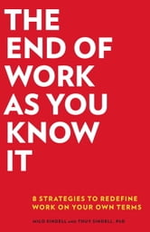 The End of Work as You Know It - 8 Strategies to Redefine Work in Your Own Terms ebook by Milo Sindell,Thuy Sindell