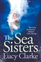 The Sea Sisters ebook by Lucy Clarke
