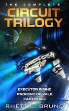 The Complete Circuit Trilogy (Omnibus Edition) ebook by Rhett C. Bruno