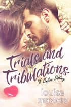 Trials and Tribulations of Online Dating ebook by Louisa Masters