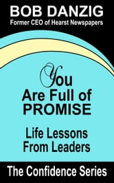 You Are Full of Promise - Life Lessons for Leaders ebook by Bob Danzig