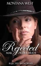 Rejected Mail Order Bride - Rejected Bride, #1 ebook by Montana West