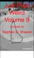 Just Plain Weird Volume 09 ebook by Stephen Shearer