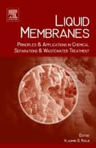 Liquid Membranes ebook by Vladimir S Kislik I