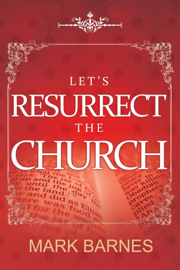 Let's Resurrect the Church ebook by Mark Barnes