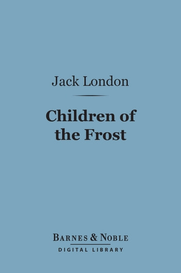 Children of the Frost (Barnes & Noble Digital Library) ebook by Jack London