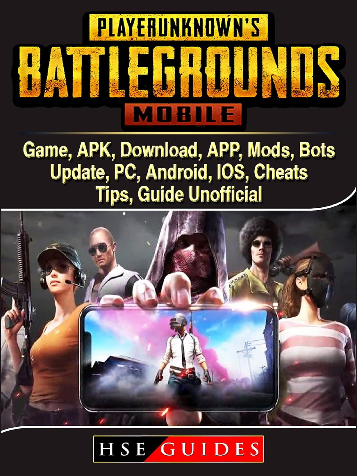 PUBG Mobile Game, APK, Download, APP, Mods, Bots, Update, PC, Android, IOS,  Cheats, Tips, Guide Unofficial ebook by HSE Guides - Rakuten Kobo