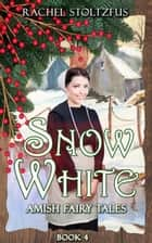 Amish Snow White - Amish Fairy Tales (A Lancaster County Christmas) series, #4 ebook by Rachel Stoltzfus