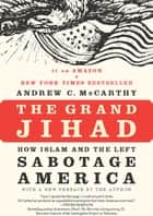 The Grand Jihad - How Islam and the Left Sabotage America ebook by Andrew C McCarthy