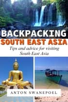 Backpacking SouthEast Asia ebook by Anton Swanepoel