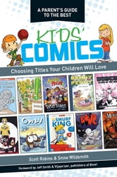 A Parent's Guide to the Best Kid's Comics: Choosing Titles Your Children Will Love ebook by Scott Robins,Snow Wildsmith