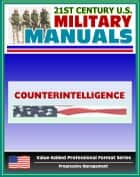 21st Century U.S. Military Manuals: Counterintelligence Field Manual - FM 34-60 (Value-Added Professional Format Series) ebook by Progressive Management
